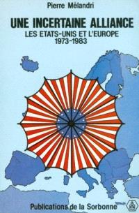 Une Incertaine alliance : les Etats-Unis et l'Europe, 1973-1983