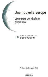 Une nouvelle Europe : comprendre une révolution politique
