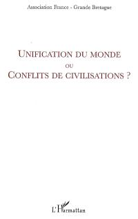 Unification du monde ou conflits de civilisations ? : actes du colloque