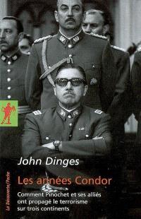 Les années Condor : comment Pinochet et ses alliés ont propagé le terrorisme sur trois continents