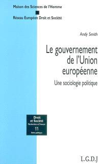 Le gouvernement de l'Union européenne : une sociologie politique