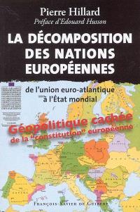 La décomposition des nations européennes : de l'union euro-Atlantique à l'Etat mondial : géopolitique cachée de la constitution européenne