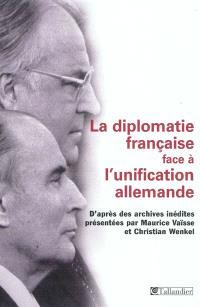 La diplomatie française face à l'unification allemande : d'après des archives inédites