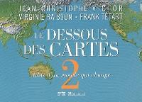 Le dessous des cartes. Volume 2, Atlas d'un monde qui change