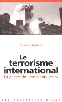 Le terrorisme international : la guerre des temps modernes