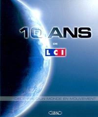 10 ans de LCI : décennie d'un monde en mouvement