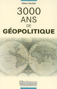 3.000 ans de géopolitique