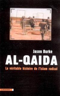 Al- Qaida : la véritable histoire de l'islam radical