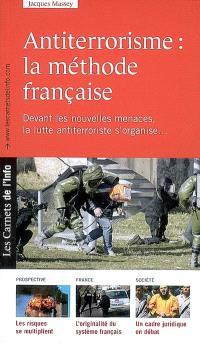 Antiterrorisme : la méthode française : le terrorisme n'est pas un phénomène nouveau, mais devant les nouvelles menaces, la lutte antiterroriste s'organise...