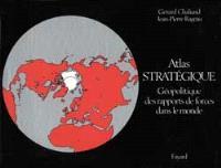 Atlas stratégique : géopolitique des rapports de force dans le monde