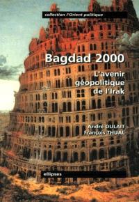 Bagdad 2000 : l'avenir géopolitique de l'Irak