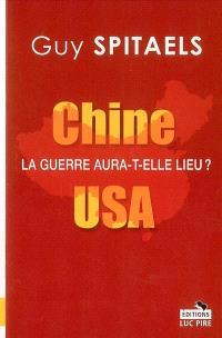 Chine-USA, la guerre aura-t-elle lieu ?