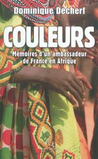 Couleurs : mémoires d'un ambassadeur de France en Afrique