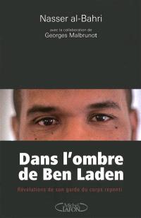 Dans l'ombre de Ben Laden : révélations de son garde du corps repenti