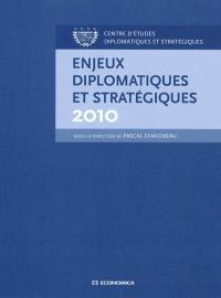 Enjeux diplomatiques et stratégiques : 2010