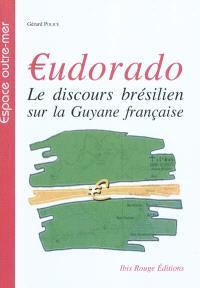 Eudorado : le discours brésilien sur la Guyane française