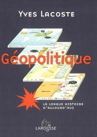 Géopolitique : la longue histoire d'aujourd'hui : cartes, conflits, analyses