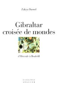 Gibraltar : croisée de mondes : d'Hercule à Boabdil