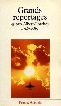 Grands reportages : les quarante-trois prix Albert-Londres 1946-1989