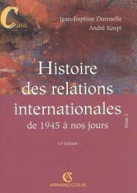 Histoire des relations internationales. Volume 2, De 1945 à nos jours