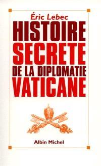 Histoire secrète de la diplomatie vaticane