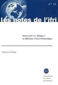 Intervenir en Afrique ? : le dilemme franco-britannique