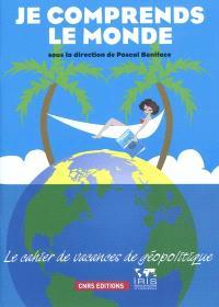 Je comprends le monde : le cahier de vacances de géopolitique