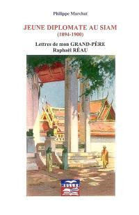 Jeune diplomate au Siam (1894-1900) : lettres de mon grand-père Raphaël Réau