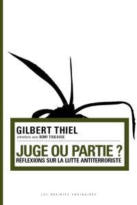 Juge ou partie ? : réflexions sur la lutte antiterroriste : entretiens avec Rémy Toulouse