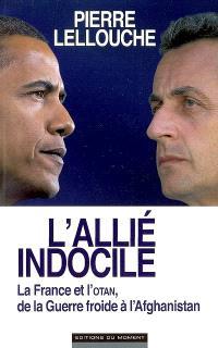 L'allié indocile : la France et l'OTAN, de la Guerre froide à l'Afghanistan