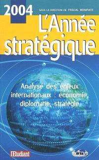 L'année stratégique 2004 : analyse des enjeux internationaux : économie, diplomatie, stratégie