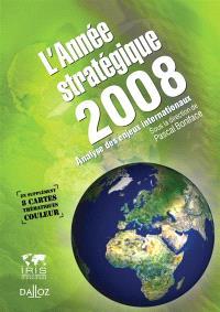 L'année stratégique 2008 : analyse des enjeux internationaux