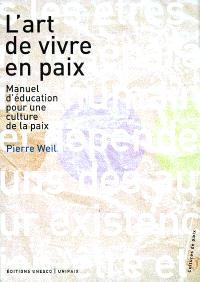 L'art de vivre en paix : manuel d'éducation pour une culture de la paix