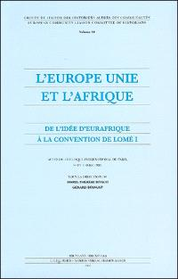 L'Europe unie et l'Afrique, de l'idée d'Eurafrique à la convention de Lomé I : actes du colloque international de Paris, 1er et 2 avril 2004
