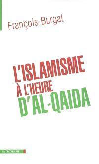 L'islamisme à l'heure d'Al-Qaïda : réislamisation, modernisation, radicalisations