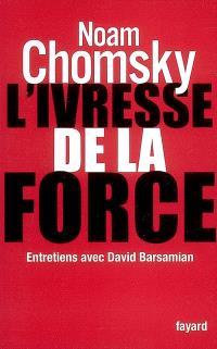 L'ivresse de la force : entretiens avec David Barsamian