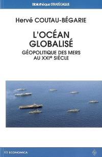 L'océan globalisé : géopolitique des mers au XXIe siècle