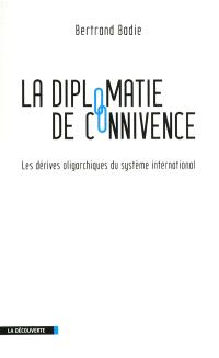 La diplomatie de connivence : les dérives oligarchiques du système international