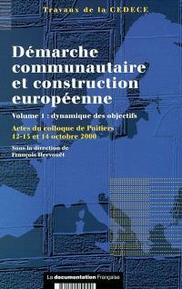 La dynamique de la démarche communautaire dans la construction européenne : actes du colloque de Poitiers, 12, 13 et 14 octobre 2000