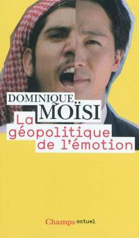La géopolitique de l'émotion : comment les cultures de peur, d'humiliation et d'espoir façonnent le monde