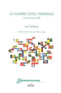 La guerre civile mondiale : essais, 1943-1978