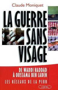 La guerre sans visage : de Waddi Haddad à Oussama Ben Laden : les réseaux de la peur (1970-2002)