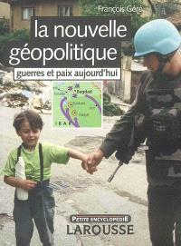 La nouvelle géopolitique : guerres et paix aujourd'hui