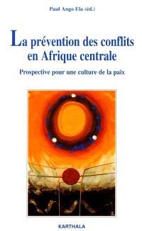 La prévention des conflits en Afrique centrale : prospective pour une culture de la paix
