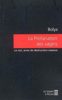 La profanation des vagins : le viol, arme de destruction massive