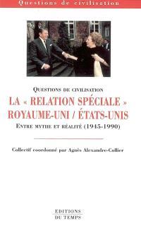 La relation spéciale Royaume-Uni-Etats-Unis : entre mythe et réalité (1945-1990)