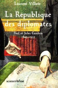 La République des diplomates : Paul et Jules Cambon 1843-1935
