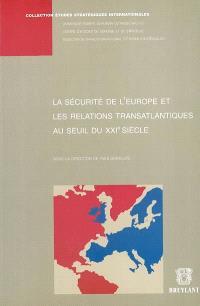 La sécurité de l'Europe et les relations transatlantiques au seuil du XXIe siècle : actes du colloque des 27 et 28 septembre 2001