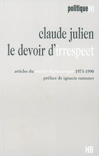 Le devoir d'irrespect : articles du Monde diplomatique, 1973-1990