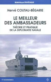 Le meilleur des ambassadeurs : théorie et pratique de la diplomatie navale